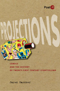 Projections: Comics and the History of Twenty-First-Century Storytelling on the Stanford UP websie.